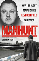 Manhunt : how i brought serial killer Levi Bellfield to justice