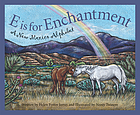 E is for enchantment : a New Mexico alphabet