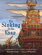 The sinking of the Vasa : a shipwreck of titanic proportions