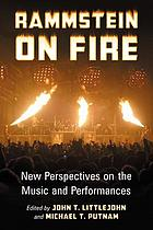 Rammstein on fire : new perspectives on the music and performances