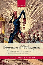 Imprison'd wranglers : the rhetorical culture of the House of Commons 1760-1800