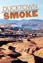 Ducktown Smoke : the Southern Appalachian Story of the Supreme Court's First Air Pollution Case.