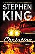 Christine : a novel by  Stephen King
