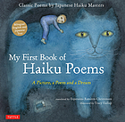 My first book of haiku poems : a picture, a poem and a dream : classic poems by Japanese haiku masters