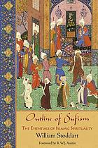 Outline of Sufism : the essentials of Islamic spirituality
