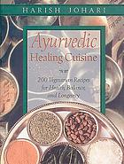 Ayurvedic healing cuisine : 200 vegetarian recipes for health, balance, and longevity