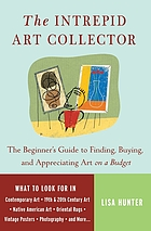 The intrepid art collector : the beginner's guide to finding, buying and appreciating art on a budget
