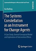 The systems constellation as an instrument for change agents : a case study, general conceptual model and exploration of intervention effects