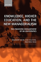 Knowledge, higher education, and the new managerialism : the changing management of UK universities