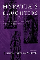 Hypatia's daughters : fifteen hundred years of women philosophers