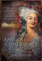 Marie Antoinette's confidante : the rise and fall of the Princesse de Lamballe
