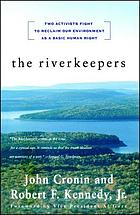 The riverkeepers : two activists fight to reclaim our environment as a basic human right