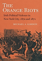The Orange riots : Irish political violence in New York City, 1870 and 1871