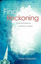 Final reckoning : mankind's rendezvous with eternity-- foretold