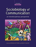 Sociobiology of communication : an interdisciplinary perspective