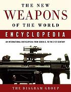 The new weapons of the world encyclopedia : an international encyclopedia from 5000 B.C. to the 21st century