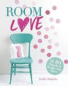 Room love : 50 DIY projects to design your space