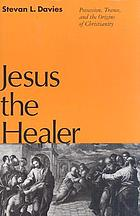 Jesus the healer : possession, trance, and the origins of Christianity