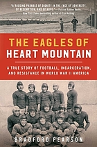 The Eagles of Heart Mountain : a true story of football, incarceration, and resistance in World War II America