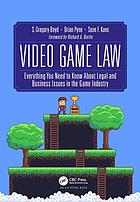 Video game law : everything you need to know about legal and business issues in the game industry