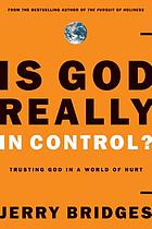 Is God really in control? : trusting God in a world of hurt