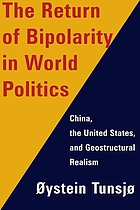 The return of bipolarity in world politics : China, the United States, and geostructural realism
