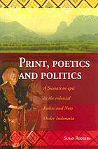 Print, poetics and politics : a Sumatran epic in the colonial Indies and new order Indonesia