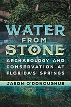 Water from stone : archaeology and conservation at Florida's springs