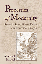 Properties of modernity : romantic Spain, modern Europe, and the legacies of empire