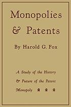Monopolies and patents : a study of the history and future of the patent monopoly