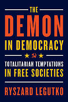 The demon in democracy : totalitarian temptations in free societies