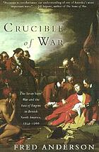 Crucible of war : the Seven Years' War and the fate of empire in British North America, 1754-1766