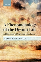 A phenomenology of the devout life : a philosophy of Christian life. Part I, Bampton lectures 2017