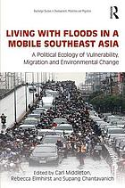 Living with floods in a mobile Southeast Asia : a political ecology of vulnerability, migration and environmental change
