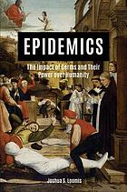 Epidemics : the impact of germs and their power over humanity