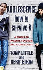 Adolescence - how to survive it : a guide for parents, teachers and young adults