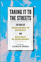 Taking it to the streets : the role of scholarship in advocacy and advocacy in scholarship