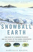 Snowball Earth : the Story of the Global Catastrophe That Spawned Life As We Know It