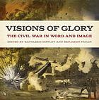 VISIONS OF GLORY : the civil war in word and image.