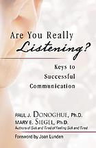 Are you really listening? : keys to successful communication