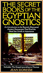 The secret books of the Egyptian Gnostics : an introduction to the Gnostic Coptic manuscripts discovered at Chenoboskion