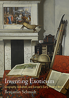 Inventing exoticism : geography, globalism, and Europe's early modern world