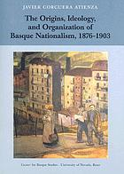 The origins, ideology, and organization of Basque nationalism, 1876-1903