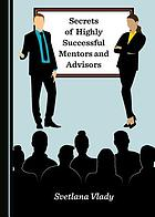 Secrets of highly successful mentors and advisors