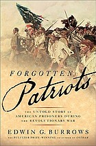 Forgotten patriots : the untold story of american prisoners during the revolutionary war.