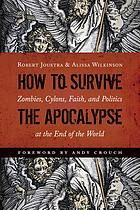 How to survive the Apocalypse : zombies, cylons, faith, and politics at the end of the world