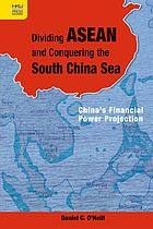 Dividing ASEAN and Conquering the South China Sea : China's Financial Power Projection