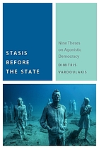 Stasis before the State : nine theses on agonistic democracy