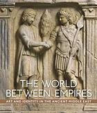 The world between empires : art and identity in the ancient Middle East
