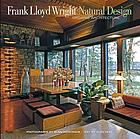 Frank Lloyd Wright natural design : organic architecture : lessons for building green from an American original